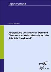 """Abgrenzung des Music on Demand Dienstes vom Webradio anhand des Beispiels """"StayTuned"""""""