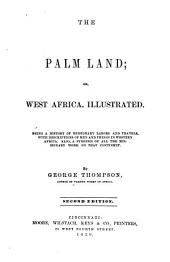 The Palm Land, Or, West Africa, Illustrated: Being a History of Missionary Labors and Travels, with Descriptions of Men and Things in Western Africa; Also a Synopsis of All the Missionary Work on that Continent