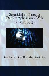 Seguridad en Bases de Datos y Aplicaciones Web: 2ª Edición