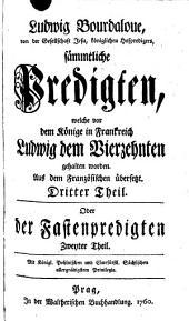 Sämmtliche Predigten, welche vor dem Könige in Frankreich Ludwig dem Vierzehnten gehalten worden: Oder der Fastenpredigten Zweyter Theil, Band 3