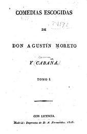 Comedias escogidas de Don Agustin Moreto y Cabaña. ...