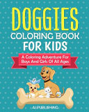 Doggies Coloring Book For Kids A Coloring Adventure For Boys And Girls of All Ages