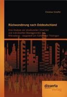 R  ckwanderung nach Ostdeutschland  Eine Analyse von strukturellen Ursachen und individuellen Beweggr  nden auf Mikroebene   dargestellt am Fallbeispiel Th  ringen PDF