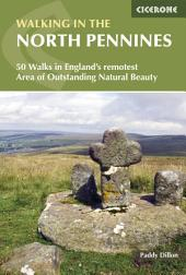 Walking in the North Pennines: 50 Walks in England's remotest Area of Outstanding Natural Beauty, Edition 3