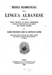 Regole grammaticali della lingua Albanese compilate sulle traccie di buoni grammatici e del P. Francesco M. da Lecce Min. Osserv. Riform