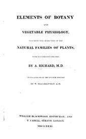 Elements of Botany and Vegetable Physiology: Including the Characters of the Natural Families of Plants, with Illustrative Figures