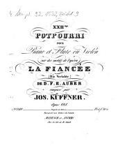 XXIIme potpourri pour piano et flûte ou violon sur des motifs de l'opéra La fiancée (Die Verlobte) de D. F. E. Auber: opus 228