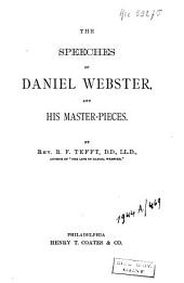 The Speeches of Daniel Webster, and His Masterpieces