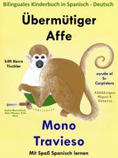 Übermütiger Affe hilft Herrn Tischler - Mono Travieso Ayuda al Sr. Carpintero: Bilinguales Kinderbuch in Deutsch - Spanisch