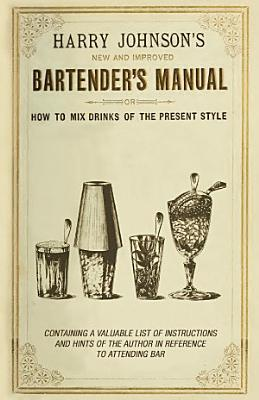 New and Improved Bartender s Manual  Or How to Mix Drinks of the Present Style