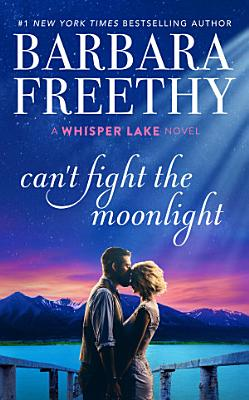Can t Fight The Moonlight  Heartwarming Small Town Contemporary Romance