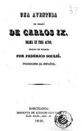 Una Aventura en tiempo de Carlos IX: drama en tres actos escrito en frances