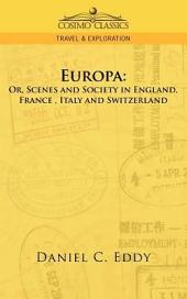 Europa: Or, Scenes And Society in England, France, Italy And Switzerland