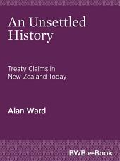 An Unsettled History: Treaty Claims in New Zealand Today