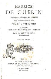 Maurice de Guérin journal, lettres et poèmes publiés avec l'assentiment de sa famille par G. S. Trebutien et précédés d'une biographique et littéraire par M. Sainte-Beuve