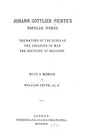 Johann Gottlieb Fichte's Popular Works: The Nature of the Scholar, the Vocation of Man, the Doctrine of Religion