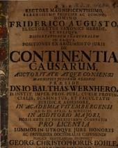 Dissertationem Inauguralem In Eaque Positiones Ex Argumento Iuris De Continentia Causarum ... Praeside Dn. Io. Balthas. Wernhero, D. ... Proponet Georg. Christophorus Bohle, Advocatus Pirnensis