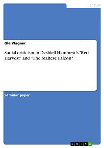Social criticism in Dashiell Hammett   s  Red Harvest  and  The Maltese Falcon  Book