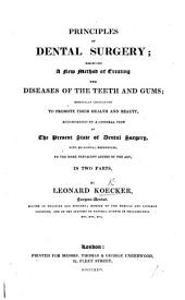Principles of Dental Surgery; exhibiting a new method of treating the diseases of the teeth and gums; ... accompanied by a general view of the present state of dental surgery ... In two parts