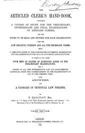 The Articled Clerk's Hand-book; containing a course of study in all the branches of the Law, also the Law relating to Articles of Clerkship, etc