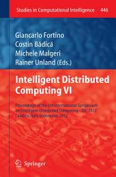 Intelligent Distributed Computing VI: Proceedings of the 6th International Symposium on Intelligent Distributed Computing - IDC 2012, Calabria, Italy, September 2012