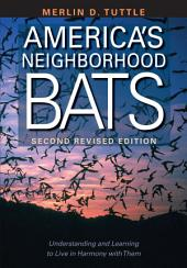 America's Neighborhood Bats: Understanding and Learning to Live in Harmony with Them, Edition 3