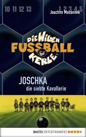 Die Wilden Fußballkerle - Band 9: Joschka, die siebte Kavallerie
