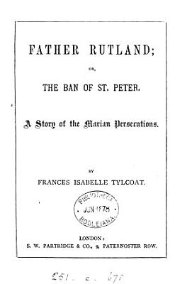 Father Rutland  or  The ban of st  Peter PDF