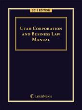 Utah Corporation and Business Law Manual, 2016 Edition