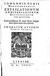 Poemata: Iohannis Claii Hertzbergensis Explicationvm Anniversariorvm Evangeliorvm Lib. Qvatvor, Volume 1