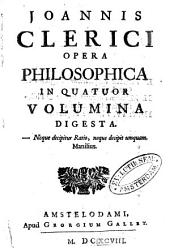 Opera philosophica in quatur volumia digesta: Volume 1