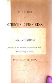 The Spirit of Scientific Progress: An Address Delivered at the Sixteenth Commencement of the Medical College of Indiana, February 27, 1885