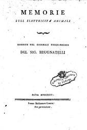 Memorie sull'elettricita animale. Inserite nel giornale fisico-medico del Sig. Brugnatelli