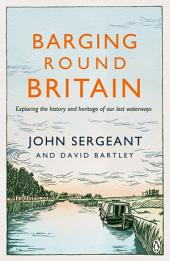 Barging Round Britain: Exploring the History of our Nation's Canals and Waterways