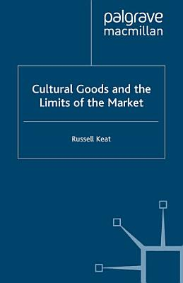 Cultural Goods and the Limits of the Market PDF