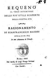 Requeno il vero inventore delle più utili scoperte della nostra età ragionamento di Gianfrancesco Masdeu letto da lui nel 1804 in una adunanza di filosofi