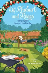 Of Rhubarb and Roses: The Telegraph Book of the Garden