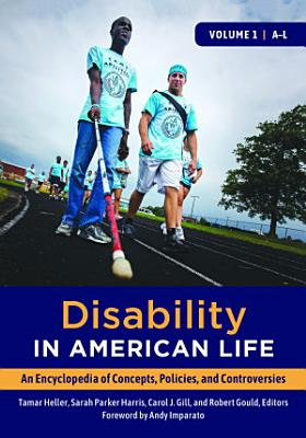 Disability in American Life  An Encyclopedia of Concepts  Policies  and Controversies  2 volumes