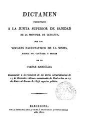 Dictamen presentado a la Junta Superior de Sanidad de la provincia de Cataluña por los vocales facultativos de la misma, acerca del carácter y origen de la fiebre amarilla ...