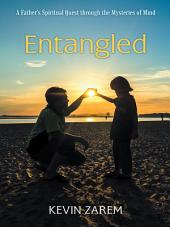 Entangled: A Fathers Spiritual Quest Through the Mysteries of Mind