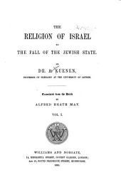 The Religion of Israel to the Fall of the Jewish State: Volume 1