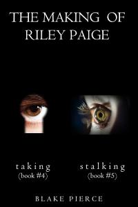 The Making of Riley Paige Bundle  Taking   4  and Stalking   5  Book