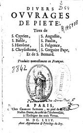 Divers ouvrages de piete: tirez de S. Cyprien, S. Basile, S. Hierôme, S. Chrysostome, S. Augustin, S. Paulin, S. Fulgence, S. Gregorie Pape, et de S. Bernard