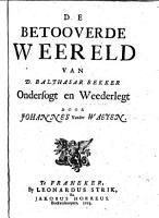 De betooverde weereld van D  Balthasar Bekker ondersogt en weederlegt door Johannes vander Waeyen PDF