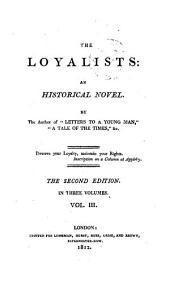 The loyalists: an historical novel, by the author of 'Letters to a young man'.