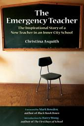 The Emergency Teacher: The Inspirational Story of a New Teacher in an Inner-City School
