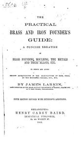 The Practical Brass and Iron Founder's Guide ... Second edition. (An appendix of useful and valuable receipts.)