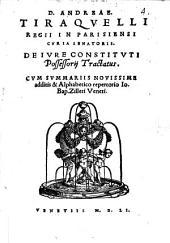 D. Andreæ Tiraquelli ... De iure constituti possessorij tractatus. Cum summariis nouissime additis&alphabetico repertorio Io. Bap. Zilleti Veneti