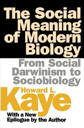 The Social Meaning of Modern Biology: From Social Darwinism to Sociobiology