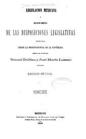 Legislación mexicana: ó, Colección completa de las disposiciones legislativas expedidas desde la independencia de la República, Volumen 14